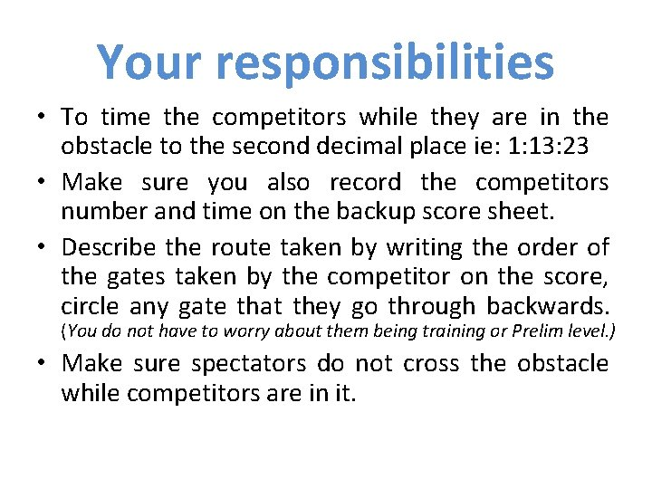 Your responsibilities • To time the competitors while they are in the obstacle to