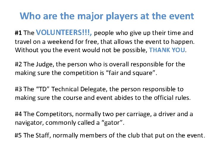 Who are the major players at the event #1 The VOLUNTEERS!!!, people who give