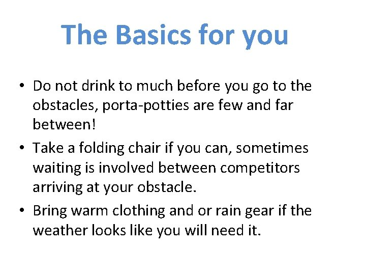 The Basics for you • Do not drink to much before you go to
