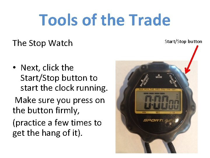 Tools of the Trade The Stop Watch • Next, click the Start/Stop button to