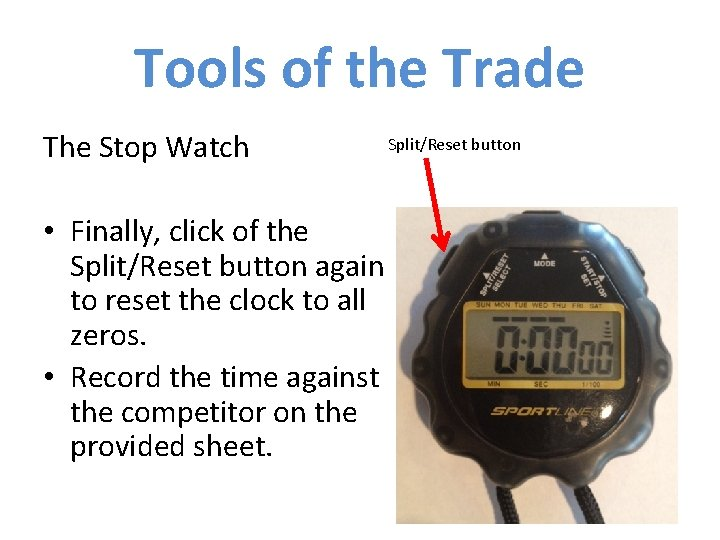 Tools of the Trade The Stop Watch • Finally, click of the Split/Reset button