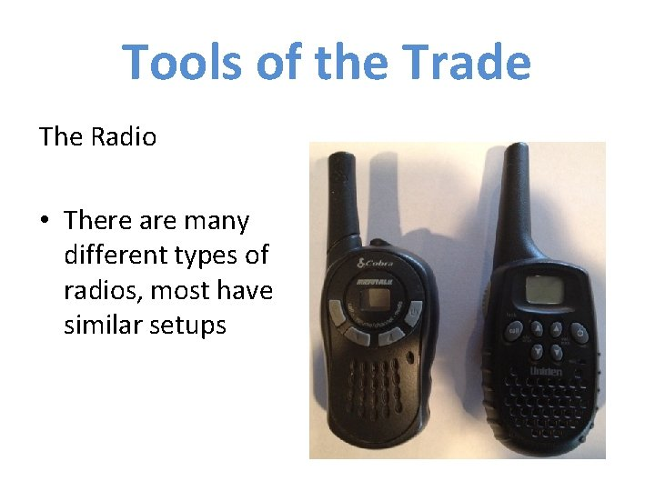 Tools of the Trade The Radio • There are many different types of radios,