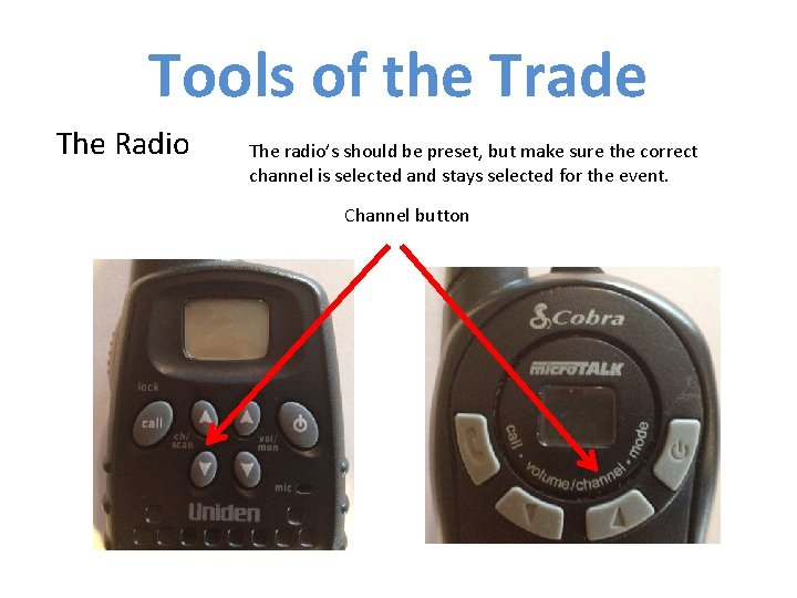 Tools of the Trade The Radio The radio's should be preset, but make sure