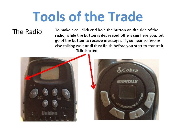 Tools of the Trade The Radio To make a call click and hold the