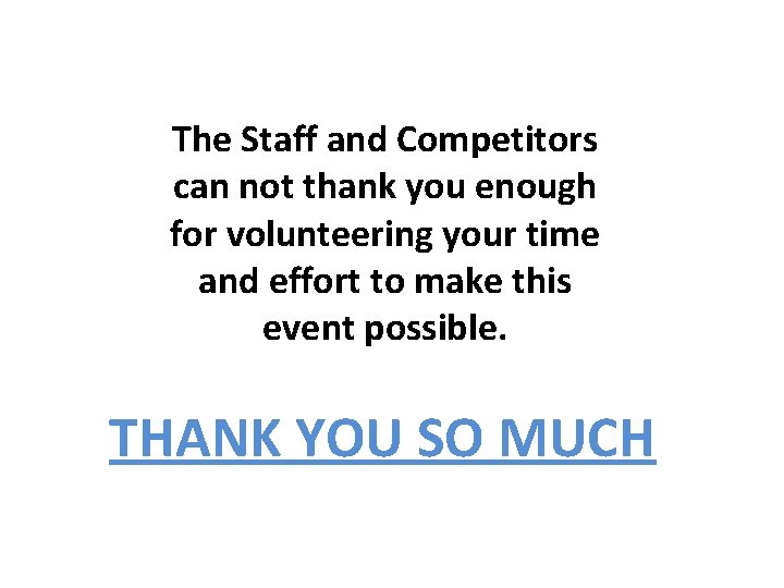 The Staff and Competitors can not thank you enough for volunteering your time and