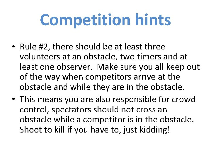 Competition hints • Rule #2, there should be at least three volunteers at an