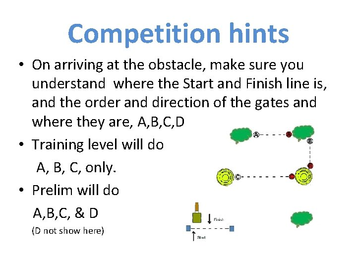Competition hints • On arriving at the obstacle, make sure you understand where the