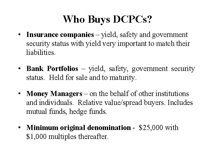 Who Buys DCPCs? • Insurance companies – yield, safety and government security status with