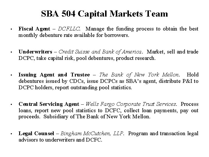 SBA 504 Capital Markets Team • Fiscal Agent – DCFLLC. Manage the funding process