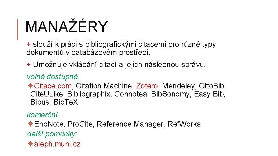 MANAŽÉRY + slouží k práci s bibliografickými citacemi pro různé typy dokumentů v databázovém