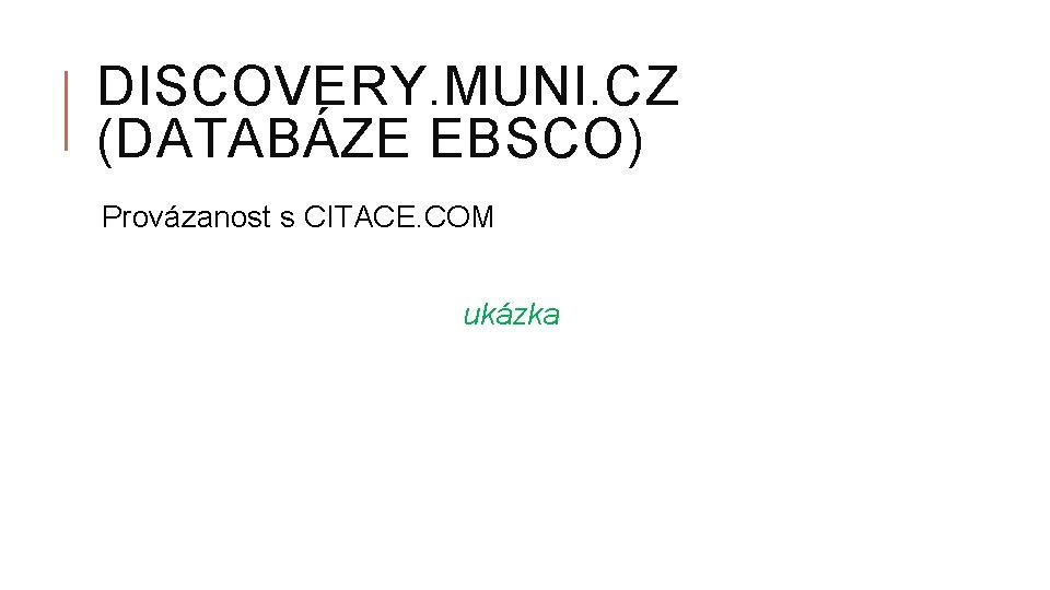 DISCOVERY. MUNI. CZ (DATABÁZE EBSCO) Provázanost s CITACE. COM ukázka