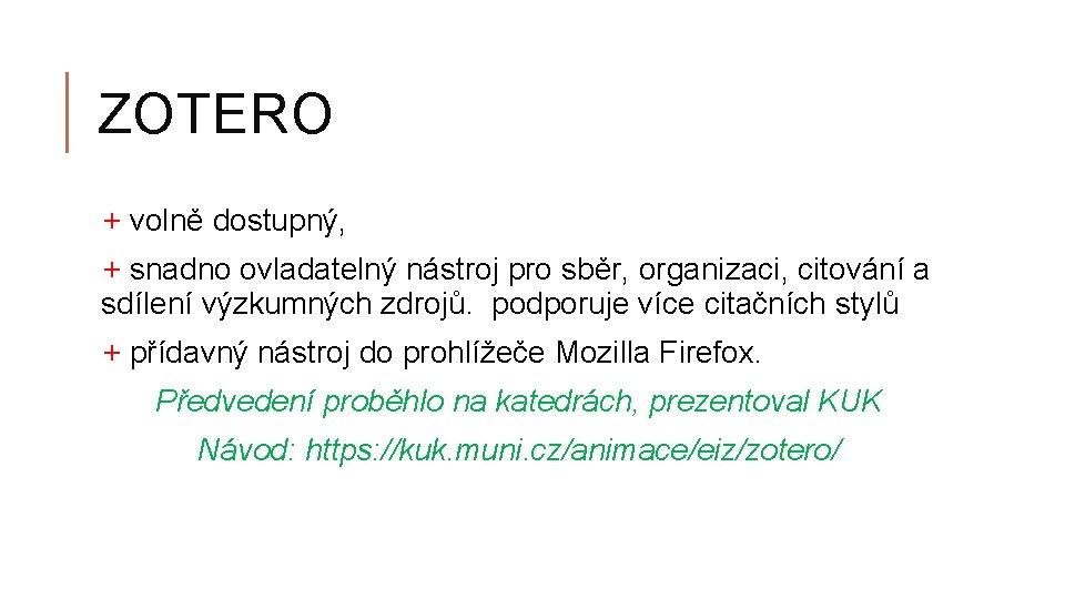 ZOTERO + volně dostupný, + snadno ovladatelný nástroj pro sběr, organizaci, citování a sdílení