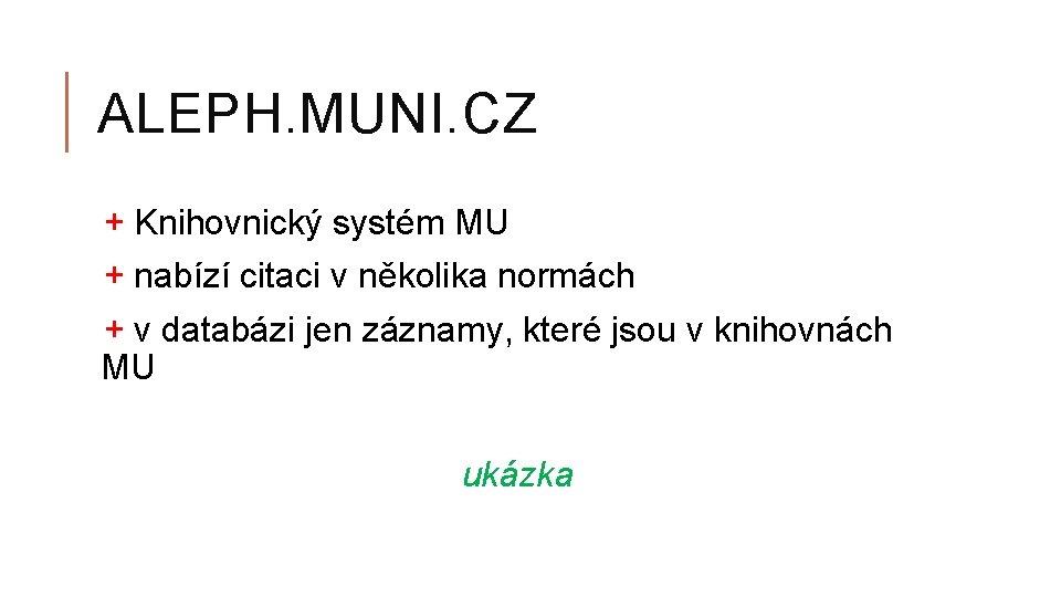 ALEPH. MUNI. CZ + Knihovnický systém MU + nabízí citaci v několika normách +