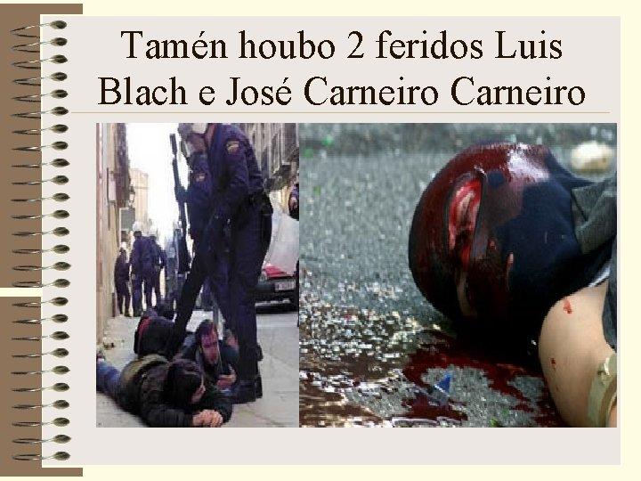 Tamén houbo 2 feridos Luis Blach e José Carneiro