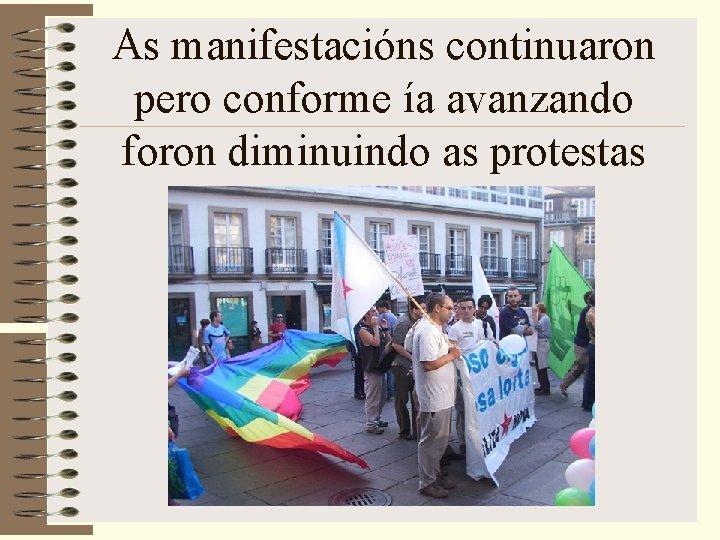 As manifestacións continuaron pero conforme ía avanzando foron diminuindo as protestas