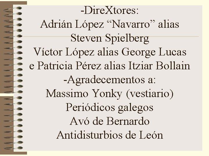 "-Dire. Xtores: Adrián López ""Navarro"" alias Steven Spielberg Víctor López alias George Lucas e"