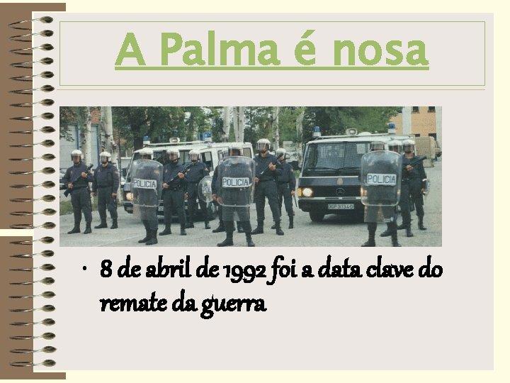 A Palma é nosa • 8 de abril de 1992 foi a data clave