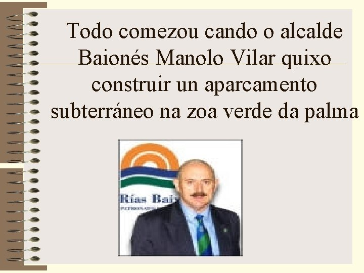Todo comezou cando o alcalde Baionés Manolo Vilar quixo construir un aparcamento subterráneo na
