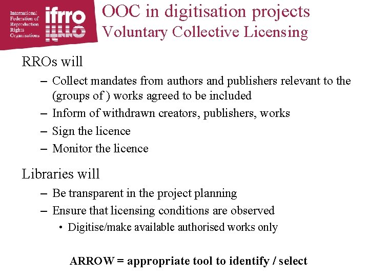 OOC in digitisation projects Voluntary Collective Licensing RROs will – Collect mandates from authors