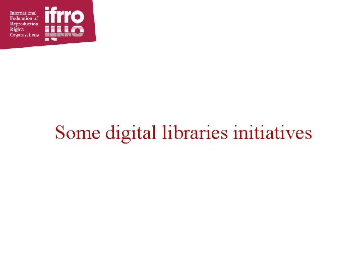 Some digital libraries initiatives