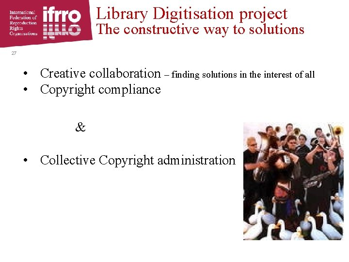 Library Digitisation project The constructive way to solutions 27 • Creative collaboration – finding