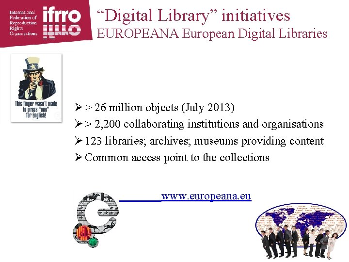 """Digital Library"" initiatives EUROPEANA European Digital Libraries Ø > 26 million objects (July 2013)"