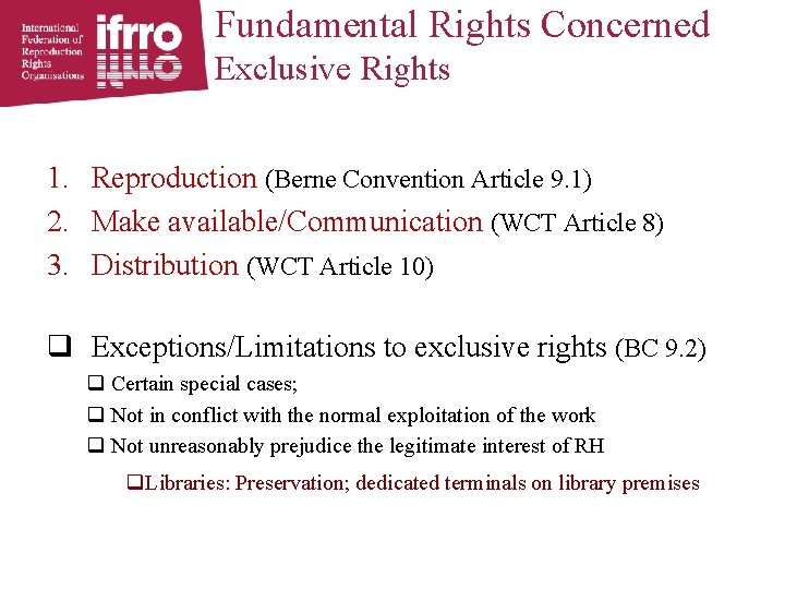 Fundamental Rights Concerned Exclusive Rights 1. Reproduction (Berne Convention Article 9. 1) 2. Make