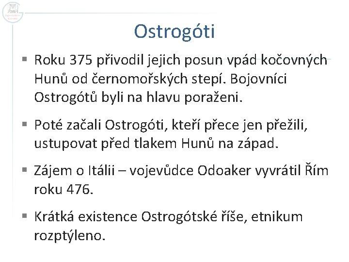 Ostrogóti § Roku 375 přivodil jejich posun vpád kočovných Hunů od černomořských stepí. Bojovníci