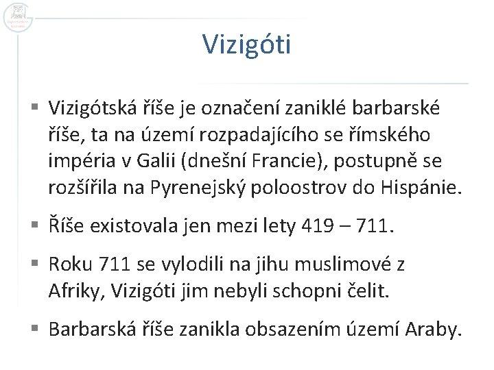 Vizigóti § Vizigótská říše je označení zaniklé barbarské říše, ta na území rozpadajícího se
