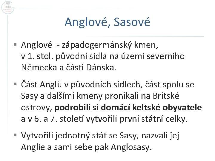 Anglové, Sasové § Anglové - západogermánský kmen, v 1. stol. původní sídla na území