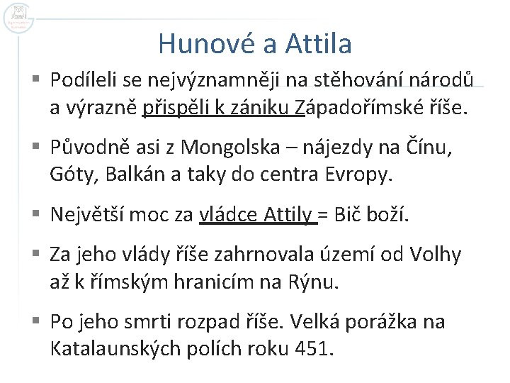 Hunové a Attila § Podíleli se nejvýznamněji na stěhování národů a výrazně přispěli k