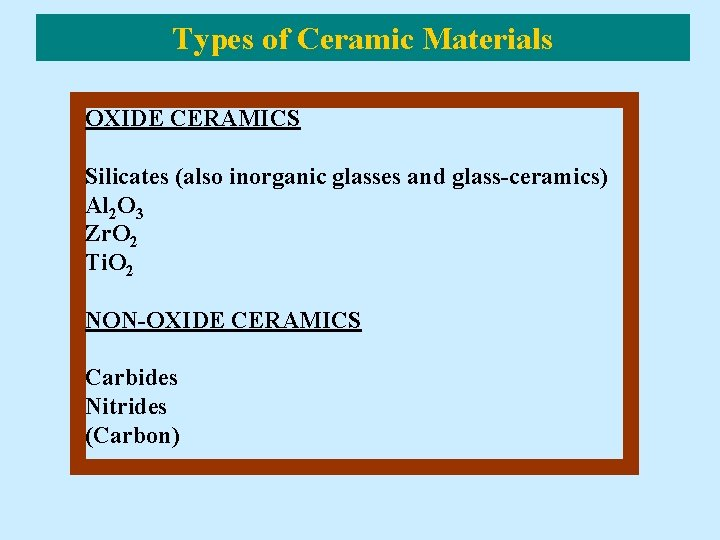 Types of Ceramic Materials OXIDE CERAMICS Silicates (also inorganic glasses and glass-ceramics) Al 2