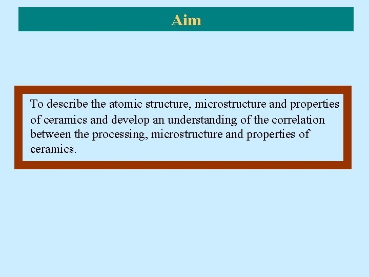 Aim To describe the atomic structure, microstructure and properties of ceramics and develop an