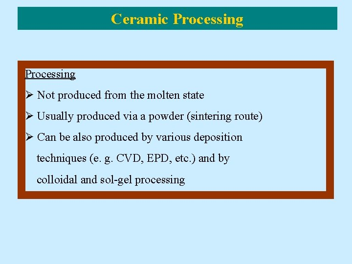 Ceramic Processing Ø Not produced from the molten state Ø Usually produced via a