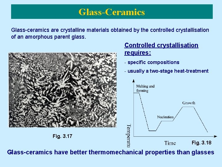 Glass-Ceramics Glass-ceramics are crystalline materials obtained by the controlled crystallisation of an amorphous parent