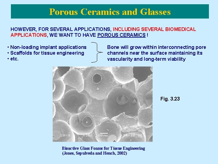 Porous Ceramics and Glasses HOWEVER, FOR SEVERAL APPLICATIONS, INCLUDING SEVERAL BIOMEDICAL APPLICATIONS, WE WANT