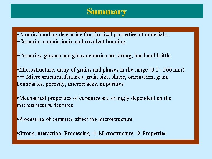 Summary • Atomic bonding determine the physical properties of materials. • Ceramics contain ionic