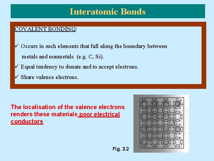 Interatomic Bonds COVALENT BONDING: ü Occurs in such elements that fall along the boundary