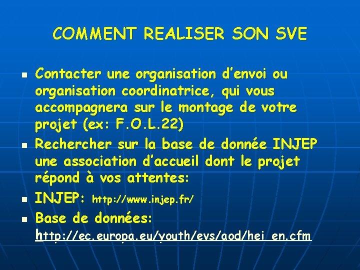 COMMENT REALISER SON SVE n n Contacter une organisation d'envoi ou organisation coordinatrice, qui