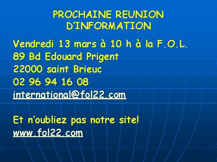 PROCHAINE REUNION D'INFORMATION Vendredi 13 mars à 10 h à la F. O. L.