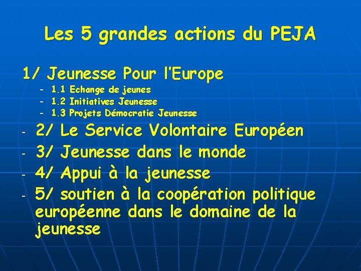 Les 5 grandes actions du PEJA 1/ Jeunesse Pour l'Europe - - 1. 1