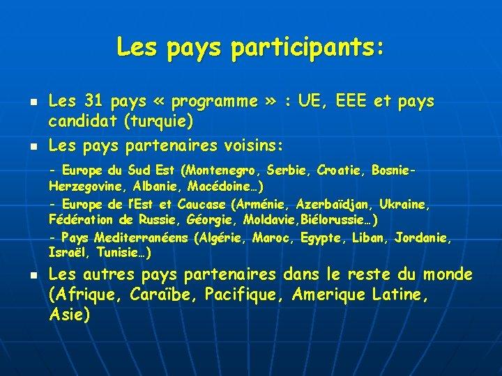 Les pays participants: n n Les 31 pays « programme » : UE, EEE