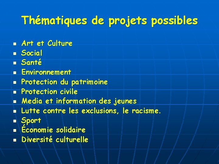 Thématiques de projets possibles n n n Art et Culture Social Santé Environnement Protection