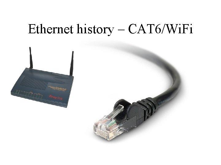 Ethernet history – CAT 6/Wi. Fi