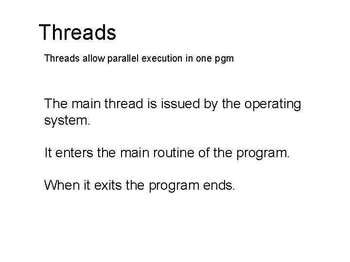 Threads allow parallel execution in one pgm The main thread is issued by the