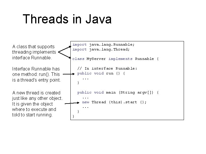 Threads in Java A class that supports threading implements interface Runnable. import java. lang.