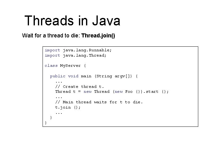 Threads in Java Wait for a thread to die: Thread. join() import java. lang.