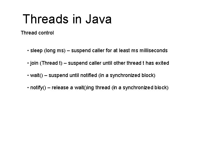 Threads in Java Thread control • sleep (long ms) – suspend caller for at