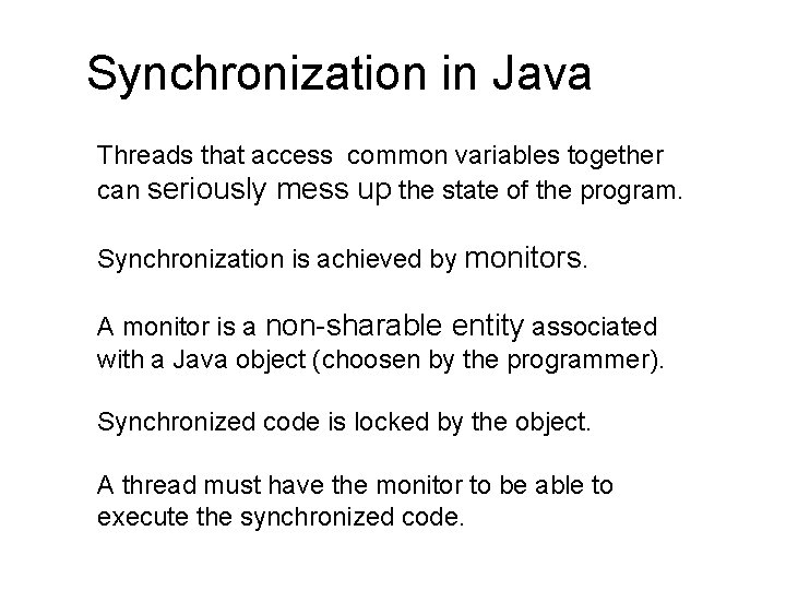 Synchronization in Java Threads that access common variables together can seriously mess up the