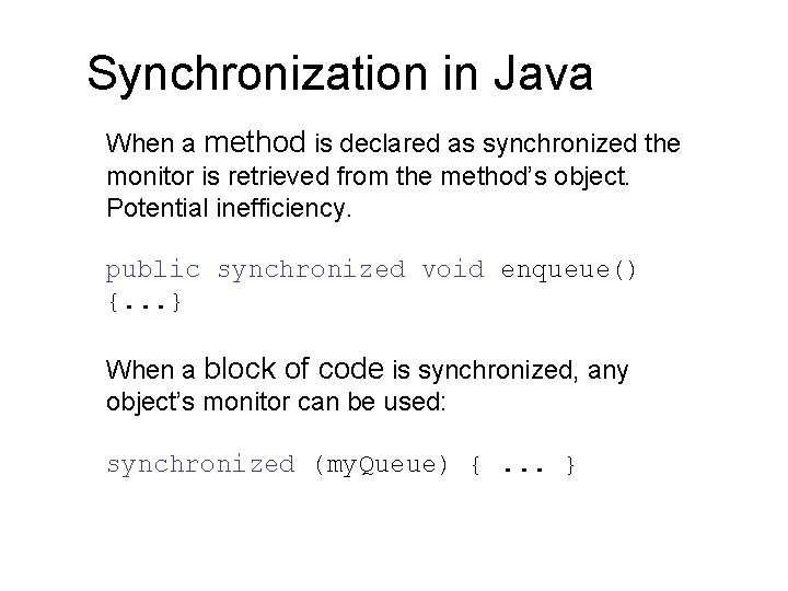 Synchronization in Java When a method is declared as synchronized the monitor is retrieved